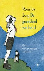 De grootsheid van het al - Raoul de Jong (ISBN 9789023481959)