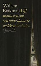 Vijf manieren om een oude dame te wekken - Willem Brakman (ISBN 9789021444079)