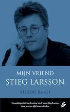 Mijn vriend Stieg Larsson - Kurdo Baksi (ISBN 9789044963069)