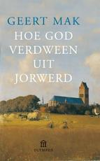 Hoe God verdween uit Jorwerd - Geert Mak (ISBN 9789045020396)