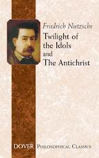 Twilight of the Idols and The Antichrist - Friedrich Nietzsche, Thomas Common (ISBN 9780486434605)