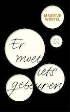 Er moet iets gebeuren - Maartje Wortel (ISBN 9789082410600)