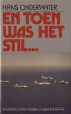 En toen was het stil... - Hans Onderwater (ISBN 9789060454633)