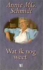 Wat ik nog weet - Annie M.G. Schmidt (ISBN 9789041300096)
