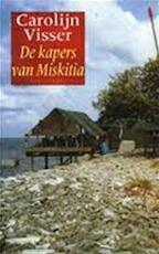 De kapers van Miskitia - Carolijn Visser (ISBN 9789029055154)