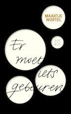 Er moet iets gebeuren - Maartje Wortel (ISBN 9789492478009)