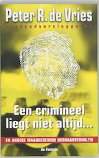 Een crimineel liegt niet altijd... - Peter R. de Vries (ISBN 9789026121883)