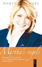 Martha's regels; handboek voor succes van 's werelds beroemdste zakenvrouw