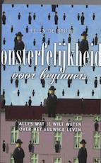 Onsterfelijkheid voor beginners - Ellen De Bruin (ISBN 9789025432539)