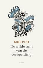 De wilde tuin van de verbeelding - Kris Pint (ISBN 9789024407248)