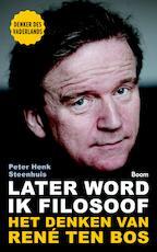 Later word ik filosoof / deel het denken van Rene ten Bos - Peter-Henk Steenhuis (ISBN 9789024408689)