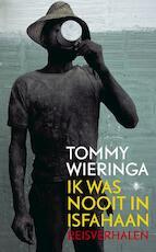 Ik was nooit in Isfahaan - Tommy Wieringa (ISBN 9789023455035)