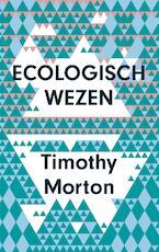 Ecologisch wezen - Timothy Morton (ISBN 9789025906399)
