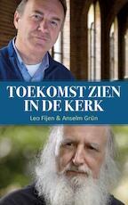Toekomst zien in de Kerk - Anselm Grün, Leo Fijen