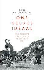 Ons geluksideaal - Carl Cederstrom (ISBN 9789025906740)