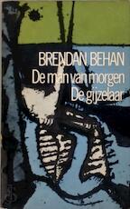 De man van morgen - De gijzelaar - Brendan Behan, Cees Nooteboom, Gerard Kornelis van Het Reve