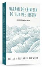 Waarom de Chinezen de tijd mee hebben - Christine Cayol (ISBN 9789025906542)