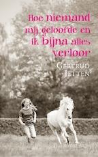 Hoe niemand mij geloofde en ik bijna alles verloor - Gertrud Jetten (ISBN 9789463622967)