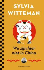 We zijn hier niet in China - Sylvia Witteman (ISBN 9789038806204)