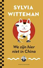 We zijn hier niet in China - Sylvia Witteman (ISBN 9789038806211)