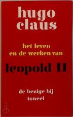 Het leven en de werken van Leopold II - Hugo Claus