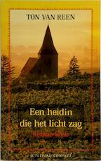 Een heidin die het licht zag - Ton van Reen (ISBN 9789025402099)