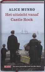 Het uitzicht vanaf Castle Rock - Alice Munro (ISBN 9789044511215)