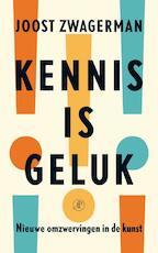 Kennis is geluk - Joost Zwagerman (ISBN 9789029583909)