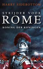 Strijder voor Rome. Koning der koningen - Harry Sidebottom (ISBN 9789025302009)