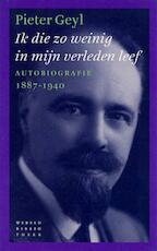 Ik die zo weinig in mijn verleden leef - Pieter Geyl (ISBN 9789028422865)