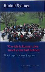 Om iets te kunnen zien moet je een hart hebben - Rudolf Steiner (ISBN 9789060383209)