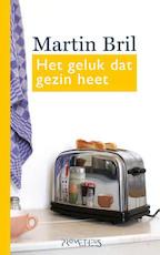 Het geluk dat gezin heet - Martin Bril (ISBN 9789044623642)