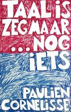 Taal is zeg maar echt mijn ding en dan nog iets - Paulien Cornelisse (ISBN 9789045027401)