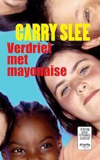 Verdriet met mayonaise - Carry Slee