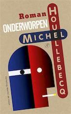 Onderworpen - Michel Houellebecq (ISBN 9789029538619)