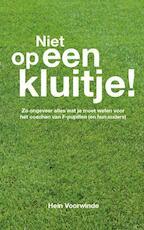 Niet op een kluitje! - Hein Voorwinde (ISBN 9789462544147)