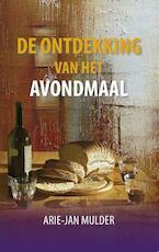 De ontdekking van het avondmaal - Arie-Jan Mulder (ISBN 9789081547413)