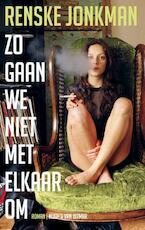 Zo gaan we niet met elkaar om - Renske Jonkman (ISBN 9789038894515)