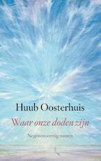 Waar onze doden zijn - Huub Oosterhuis (ISBN 9789025902896)