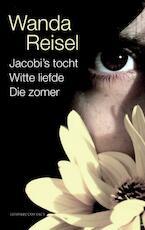 Jacobi's tocht; Witte liefde; Die zomer - Wanda Reisel
