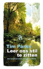 Leer ons stil te zitten - Tim Parks (ISBN 9789029579636)