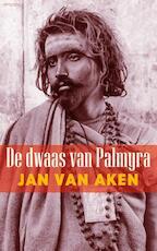 De dwaas van Palmyra - Jan van Aken