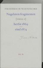 Nagelaten fragmenten / 1 Herfst 1869 - eind 1874 - Friedrich Nietzsche (ISBN 9789058750365)