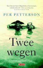 Twee wegen - Per Petterson (ISBN 9789044534870)