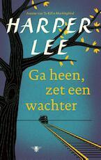 Ga heen, zet een wachter - Harper Lee (ISBN 9789023493938)