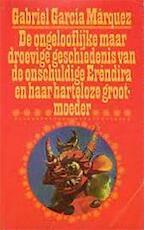 De ongelooflijke maar droevige geschiedenis van de onschuldige Eréndira en haar harteloze grootmoeder - Gabriel García Márquez (ISBN 9789029000505)