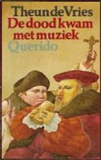 De dood kwam met muziek - Theun de Vries (ISBN 9789021486529)