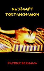 Nu slaapt Toetanchamon - Patrick Bernauw