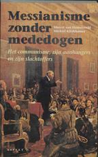 Messianisme zonder mededogen - M. van Hamersveld, M. Klinkhamer (ISBN 9789075323320)