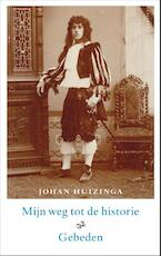 Mijn weg tot de historie - Johan Huizinga, J. Huizinga (ISBN 9789460042782)